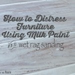 How to Distress Furniture with Milk Paint and Wet Rag Sanding